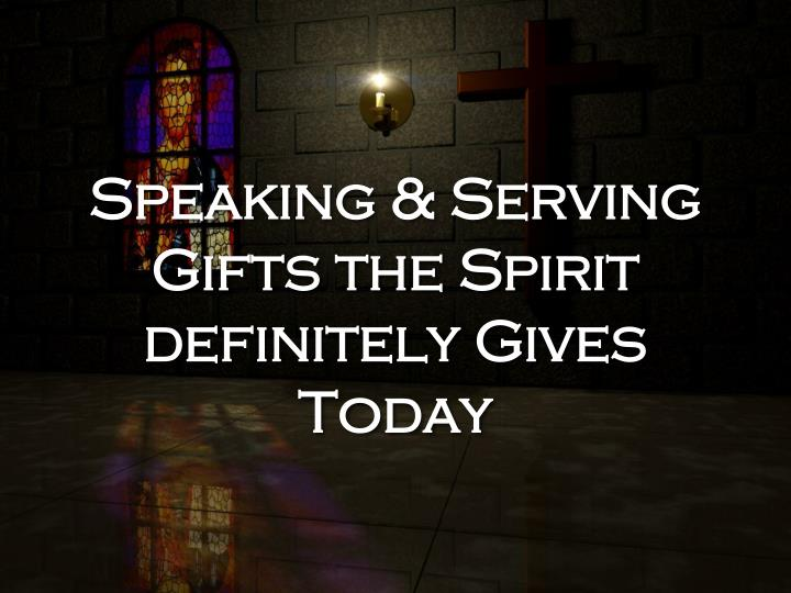 speaking serving gifts the spirit definitely gives today n.