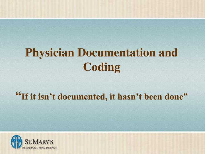 Physician documentation and coding if it isn t documented it hasn t been done