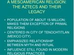 a mesoamerican religion the aztecs and their legacy