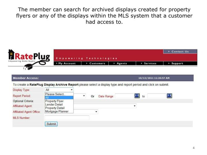 The member can search for archived displays created for property flyers or any of the displays within the MLS system that a customer had access to.