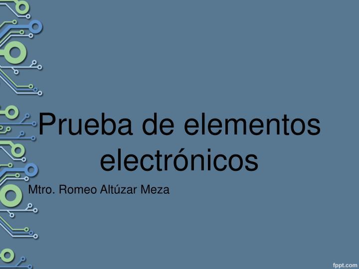 Prueba de elementos electrónicos