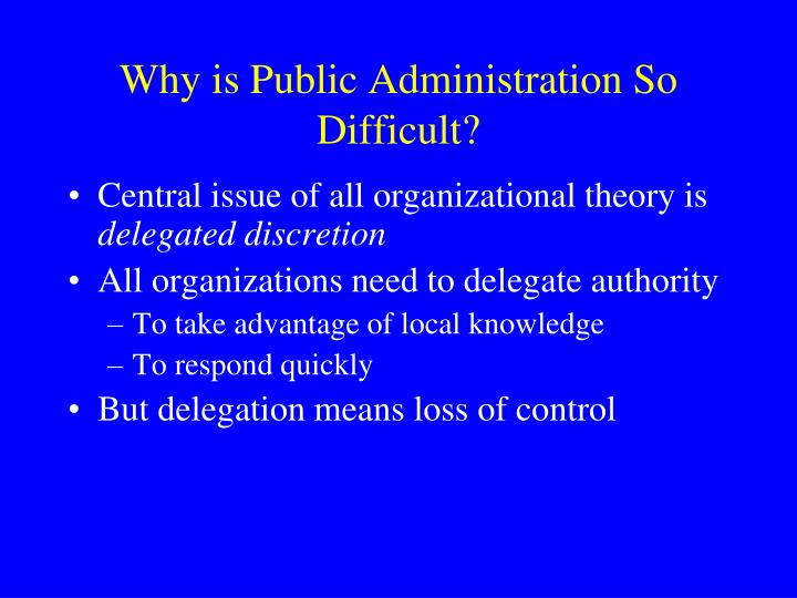 Why is Public Administration So Difficult?