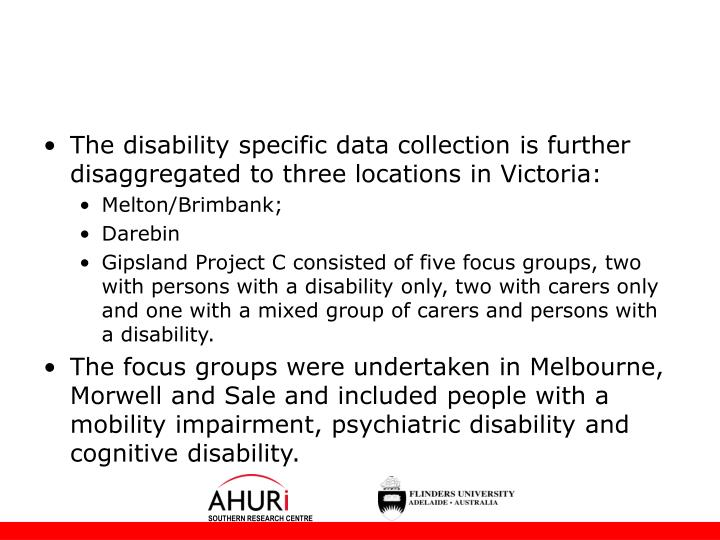 The disability specific data collection is further disaggregated to three locations in Victoria: