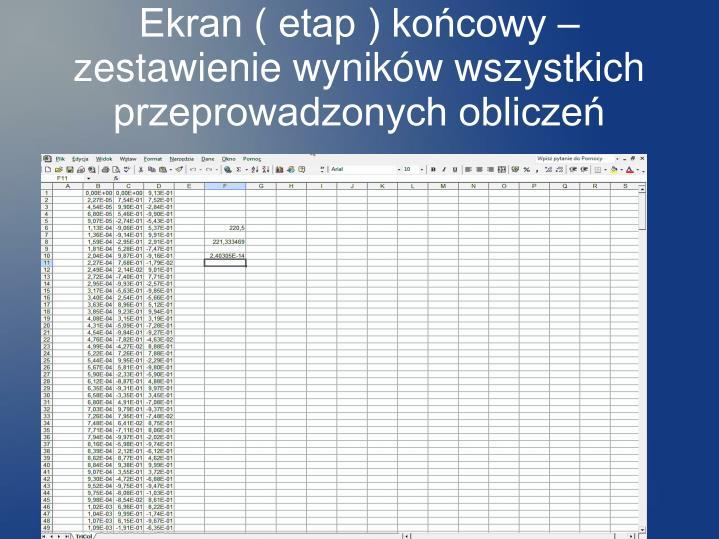 Ekran ( etap ) końcowy – zestawienie wyników wszystkich przeprowadzonych obliczeń