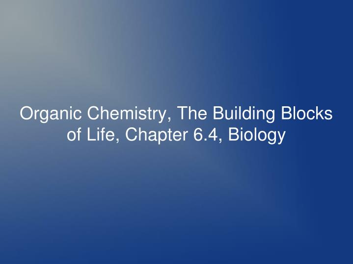 organic chemistry the building blocks of life chapter 6 4 biology n.