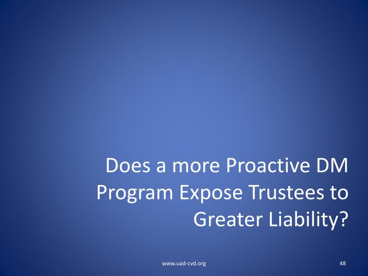 Does a more Proactive DM Program Expose Trustees to Greater Liability?