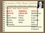in gestures 1991 roger axtell has classified the following cultures as touch and don t touch