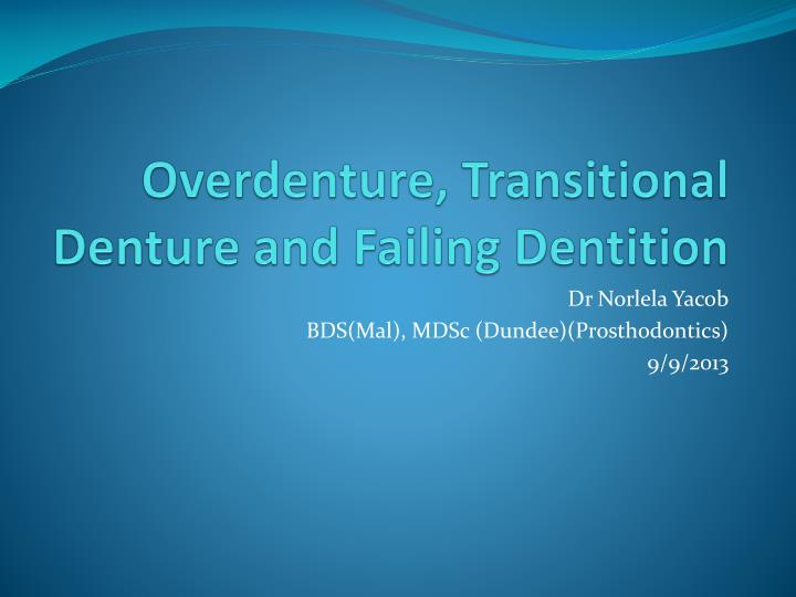 overdenture transitional denture and failing dentition n.