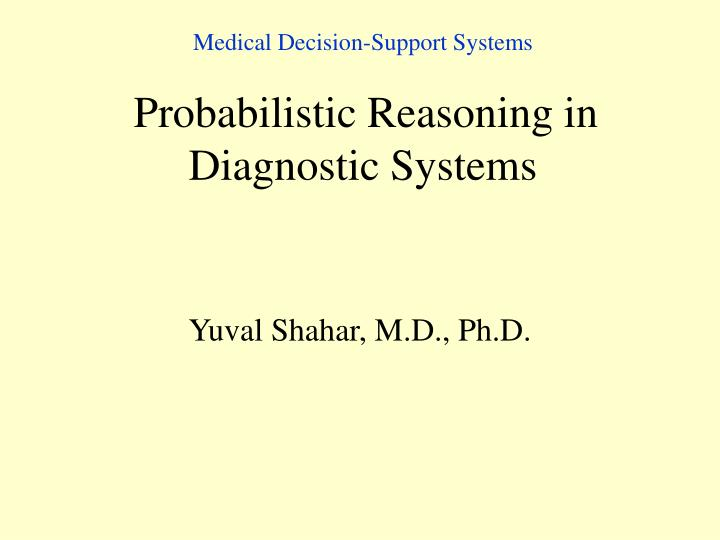medical decision support systems probabilisti c reasoning in diagnostic systems n.