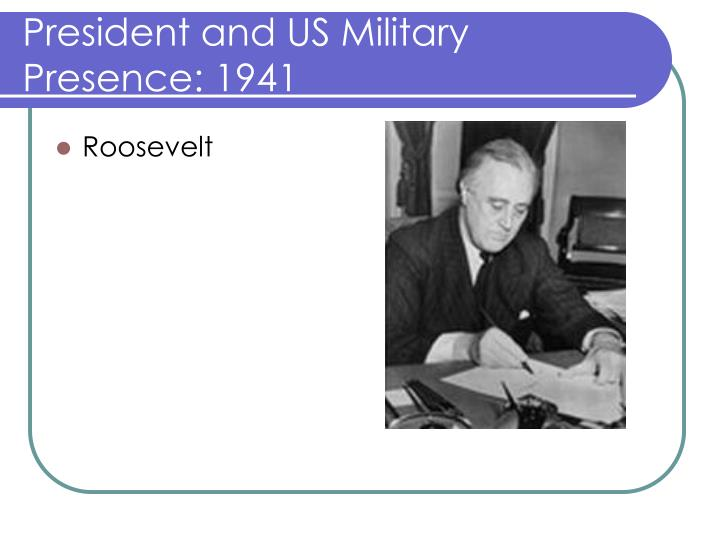 President and us military presence 1941