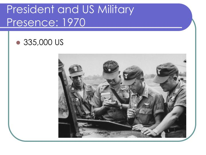 President and US Military Presence: 1970