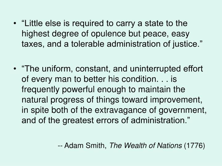 """""""Little else is required to carry a state to the highest degree of opulence but peace, easy taxes, and a tolerable administration of justice."""""""