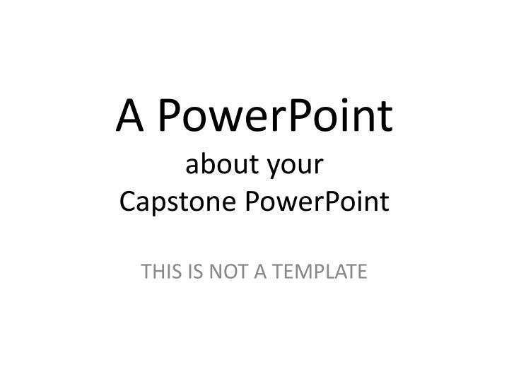 a powerpoint about your capstone powerpoint n.