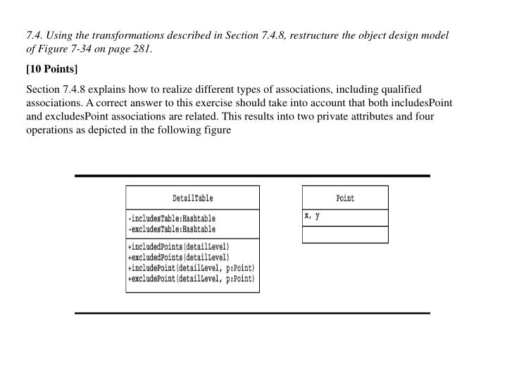 7.4. Using the transformations described in Section 7.4.8, restructure the object design model of Figure 7-34 on page 281.