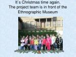 it s christmas time again the project team is in front of the ethnographic museum