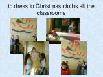to dress in christmas cloths all the classrooms