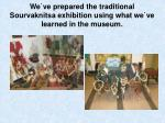 we ve prepared the traditional sourvaknitsa exhibition using what we ve learned in the museum