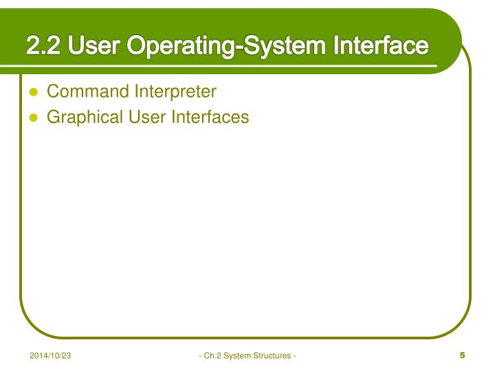 2.2 User Operating-System Interface