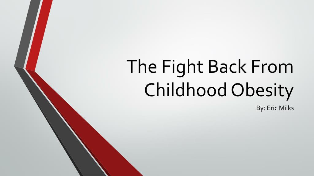 Ppt The Fight Back From Childhood Obesity Powerpoint Presentation