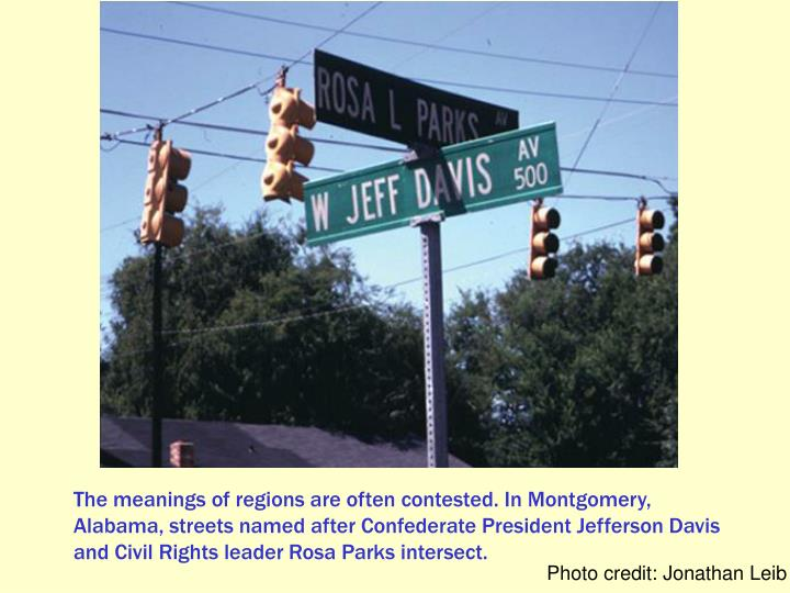 The meanings of regions are often contested. In Montgomery, Alabama, streets named after Confederate President Jefferson Davis and Civil Rights leader Rosa Parks intersect.