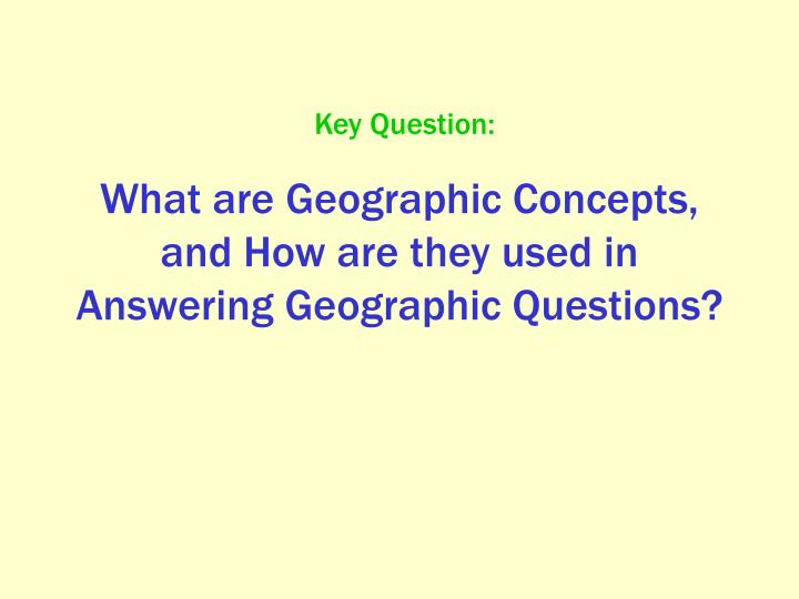 What are Geographic Concepts, and How are they used in Answering Geographic Questions?