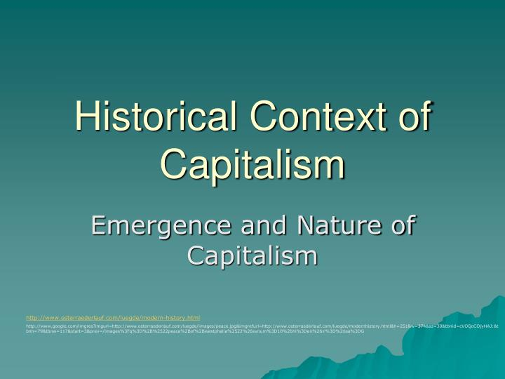 a history of the rise of capitalism in the modern world Free market capitalism, as a general theory of economic justice is actually a very good system, at least from the perspective of utilitarianism.
