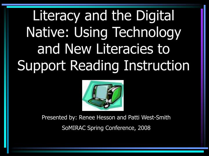 literacy and the digital native using technology and new literacies to support reading instruction n.