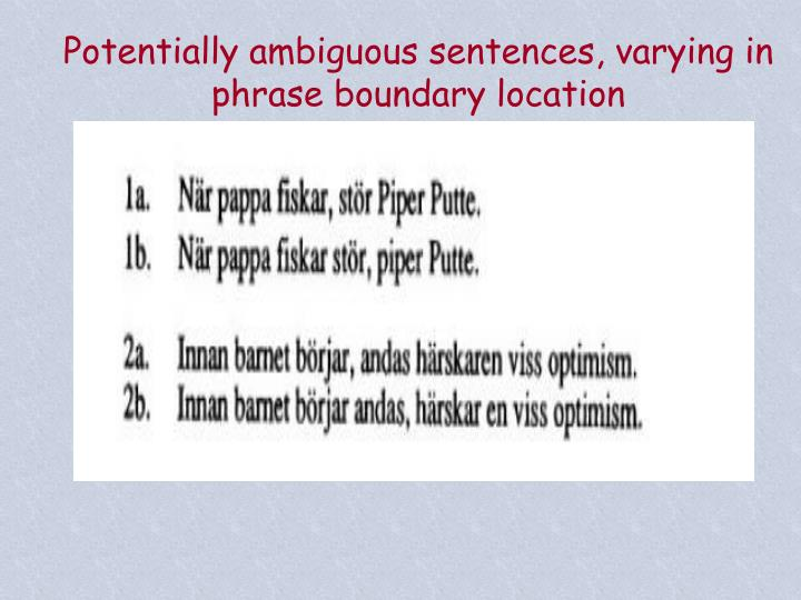 Potentially ambiguous sentences, varying in phrase boundary location