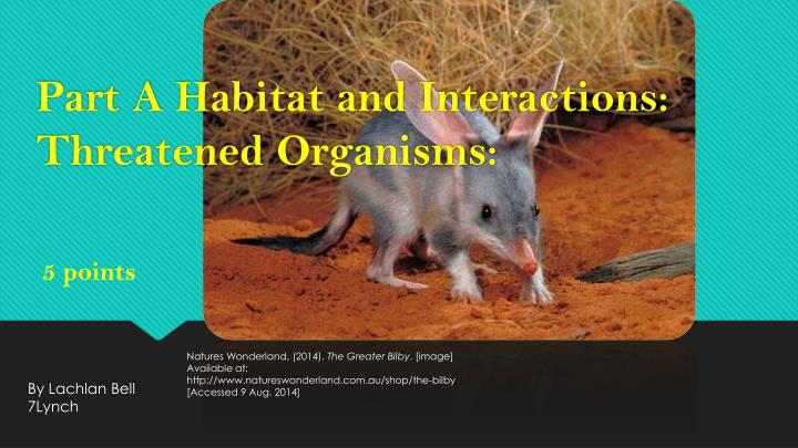 part a habitat and interactions threatened organisms n.