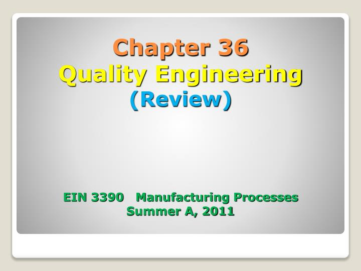 chapter 36 quality engineering review ein 3390 manufacturing processes summer a 2011 n.