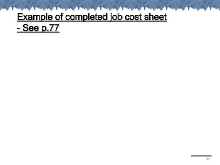 Example of completed job cost sheet                - See p.77