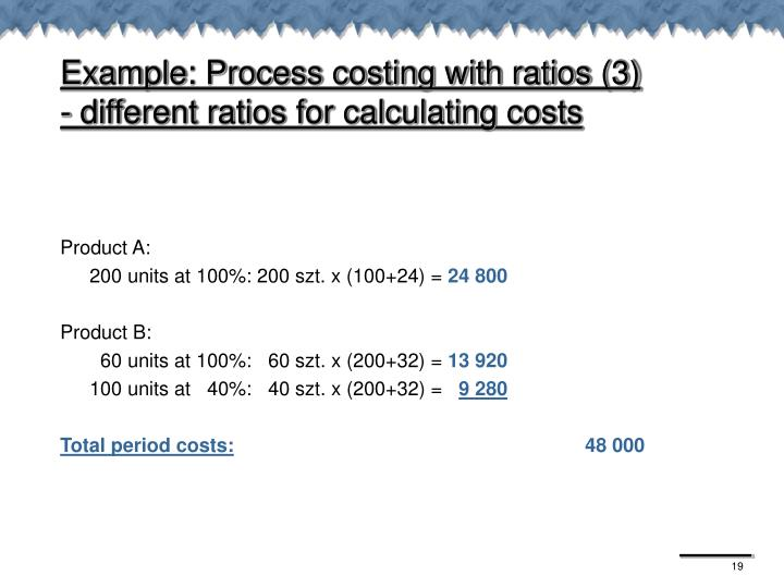 Example: Process costing with ratios (3)