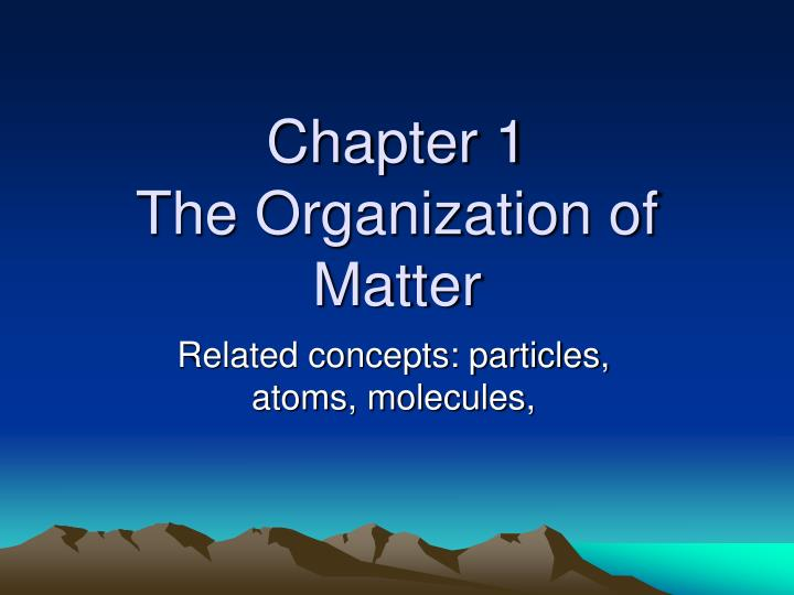 chapter 1 the organization of matter n.