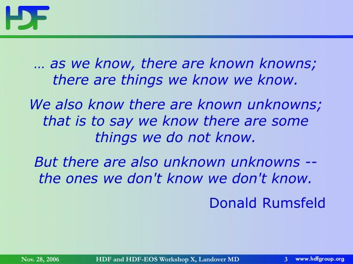 … as we know, there are known knowns; there are things we know we know.