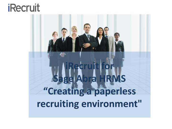 irecruit for sage abra hrms creating a paperless recruiting environment n.