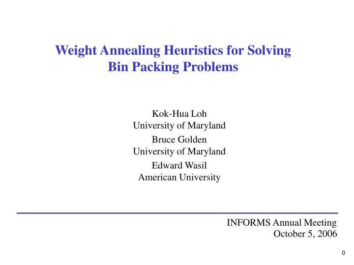 weight annealing heuristics for solving bin packing problems n.