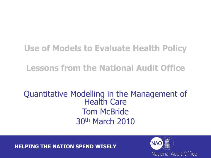 use of models to evaluate health policy lessons from the national audit office n.