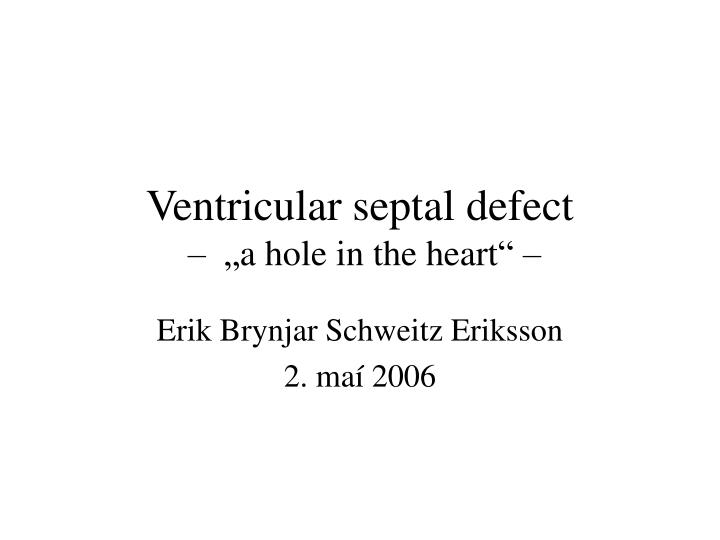ventricular septal defect a hole in the heart n.
