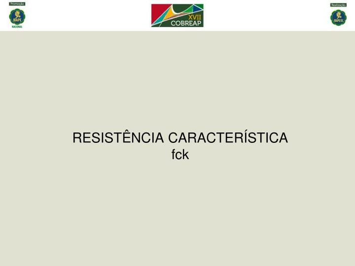 RESISTÊNCIA CARACTERÍSTICA
