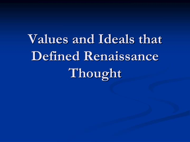 renaissance values and ideals Start studying renaissance values learn vocabulary, terms, and more with flashcards, games, and other study tools.