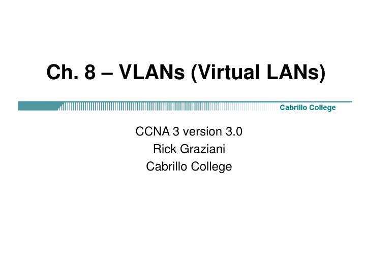 Ch. 8 – VLANs (Virtual LANs)