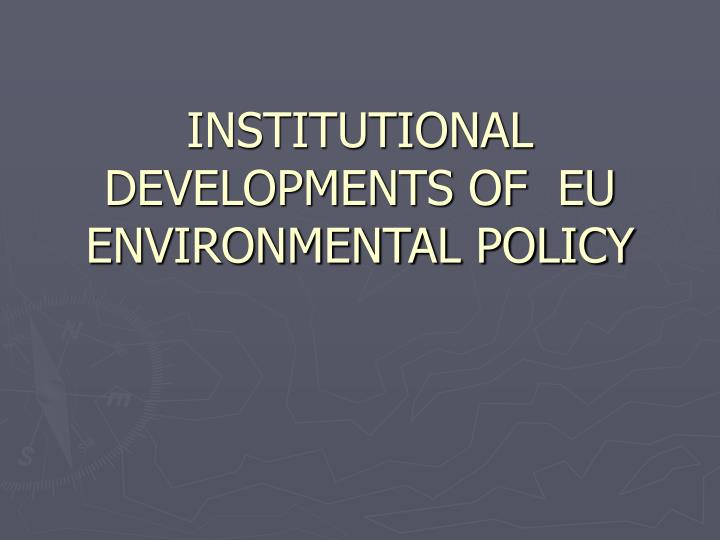 Institutional developments of eu environmental policy