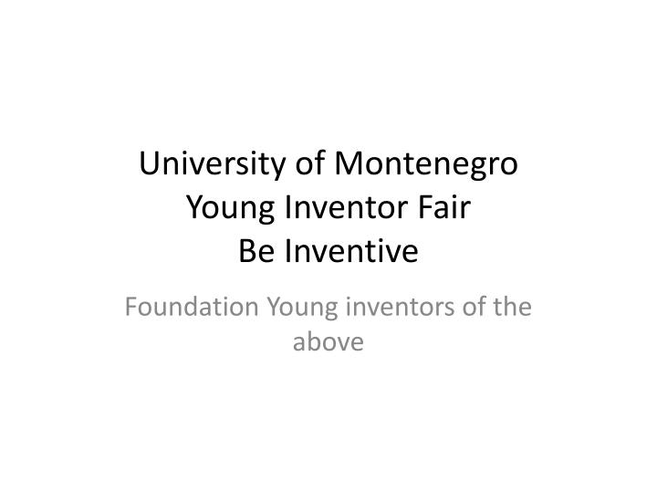university of montenegro young inventor fair be inventive n.