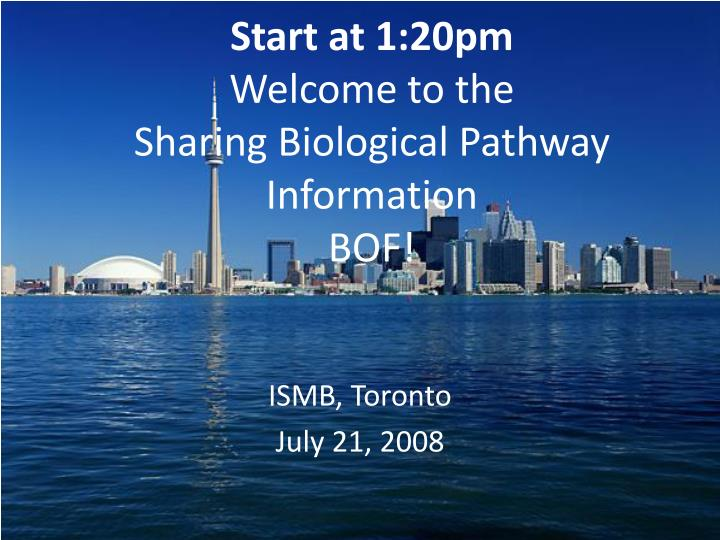start at 1 20pm welcome to the sharing biological pathway information bof n.