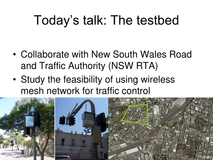 Today's talk: The testbed