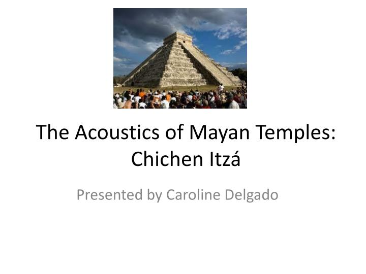 the acoustics of mayan temples chichen itz n.
