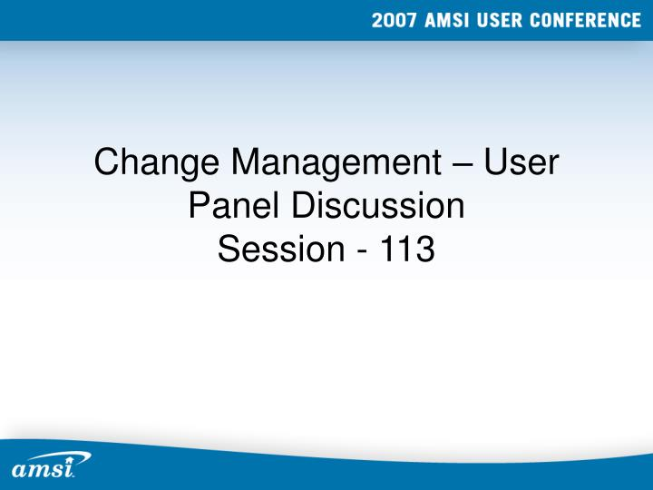 change management user panel discussion session 113 n.