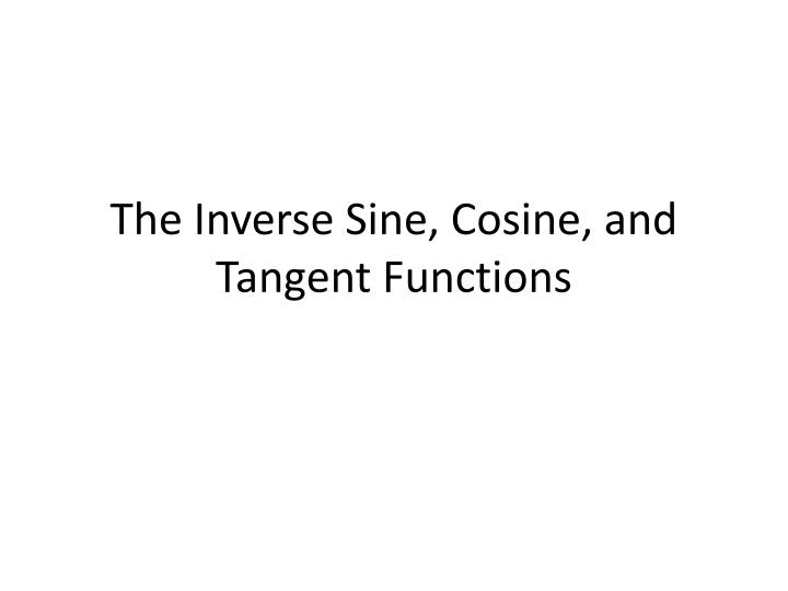the inverse sine cosine and tangent functions n.