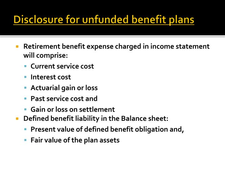 Disclosure for unfunded benefit plans