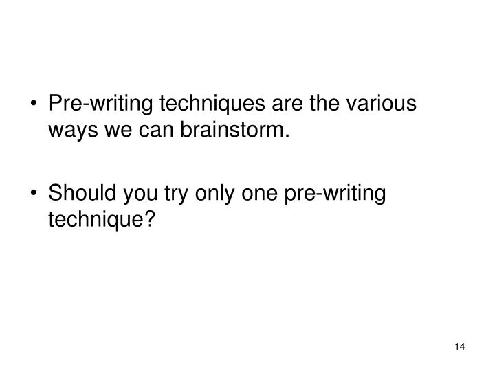 Pre-writing techniques are the various ways we can brainstorm.